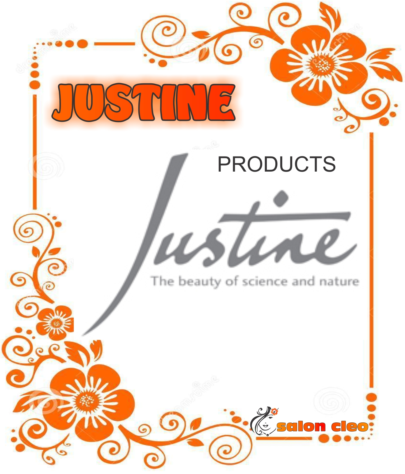 JUSTINE COSMETICS JUSTINE PRODUCTS AVAILABLE AT SALON CLEO 031500233 DURBAN PHOENIX
